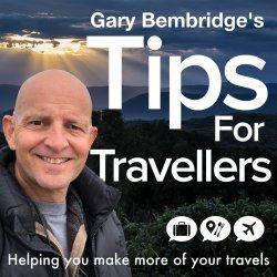 Gary Bembridge's Tips For Travellers